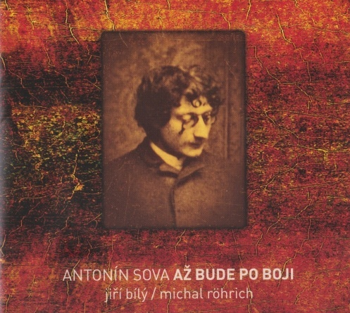 Jiří Bílý / Michal Röhrich / Antonín Sova - Až bude po boji
